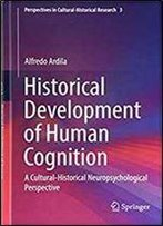 Historical Development Of Human Cognition: A Cultural-Historical Neuropsychological Perspective (Perspectives In Cultural-Historical Research)