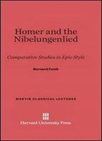 Homer And The Nibelungenlied: Comparative Studies In Epic Style