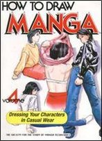 How To Draw Manga Volume 4: Dressing Your Characters In Casual Wear