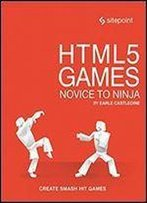 Html5 Games: Novice To Ninja: Create Smash Hit Games In Html5