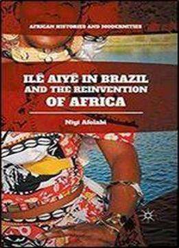 Ile Aiye In Brazil And The Reinvention Of Africa