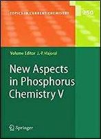 New Aspects In Phosphorus Chemistry V (Topics In Current Chemistry) (V. 5)