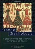 Norse Mythology: A Guide To Gods, Heroes, Rituals, And Beliefs By John Lindow