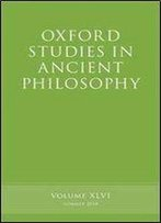 Oxford Studies In Ancient Philosophy, Volume 46