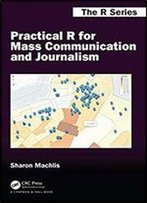 Practical R For Mass Communication And Journalism (Chapman & Hall/Crc The R Series) 1st Edition