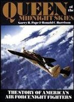 Queen Of The Midnight Skies: The Story Of America's Air Force Night Fighters (Schiffer Military History)