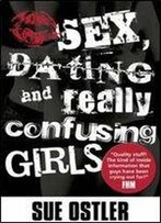 Sex And Dating And Confusing Girls!
