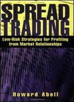 Spread Trading: Low Risk Strategies For Profiting From Market Relationships