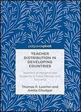 Teacher Distribution In Developing Countries: Teachers Of Marginalized Students In India, Mexico, And Tanzania
