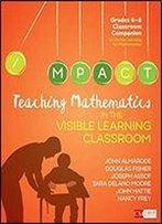 Teaching Mathematics In The Visible Learning Classroom, Grades 6-8 (Corwin Mathematics) First Edition