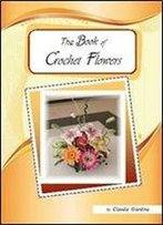 The Book Of Crochet Flowers