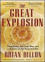 The Great Explosion: Gunpowder, The Great War, And A Disaster On The Kent Marshes