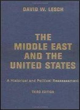 The Middle East And The United States: A Historical And Political Reassessment (3rd Edition)