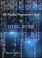 The Practical Programmer's Guide To Html & Css