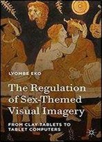 The Regulation Of Sex-Themed Visual Imagery: From Clay Tablets To Tablet Computers