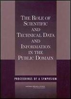 The Role Of Scientific And Technical Data And Information In The Public Domain: Proceedings Of A Symposium