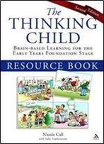 Thinking Child Resource Book: Brain-Based Learning For The Early Years Foundation Stage, 2 Edition