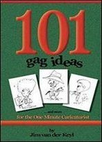 101 Gag Ideas: Companion To The One Minute Caricature