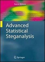 Advanced Statistical Steganalysis (Information Security And Cryptography)