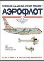 Aeroflot: An Airline And Its Aircraft: An Illustrated History Of The World's Largest Airline