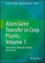Alien Gene Transfer In Crop Plants, Volume 1: Innovations, Methods And Risk Assessment