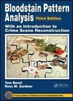 Bloodstain Pattern Analysis With An Introduction To Crime Scene Reconstruction, Third Edition