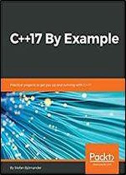 C++17 By Example: Practical Projects To Get You Up And Running With C++17