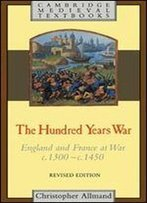 Christopher Allmand - The Hundred Years War: England And France At War C.1300-C.1450