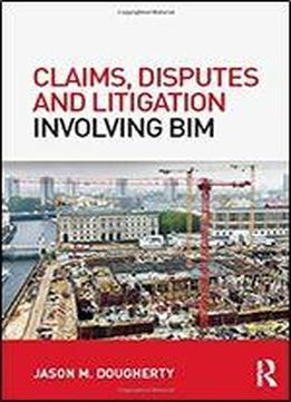 Claims, Disputes And Litigation Involving Bim