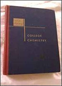 College Chemistry, An Introductory Textbook Of General