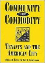 Community Versus Commodity: Tenants And The American City