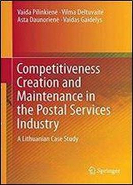 Competitiveness Creation And Maintenance In The Postal Services Industry: A Lithuanian Case Study