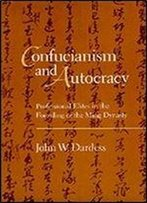 Confucianism And Autocracy: Professional Elites In The Founding Of The Ming Dynasty