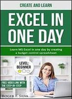 Create And Learn Excel In One Day: Learn Ms Excel In One Day By Creating A Budget Control Spreadsheet