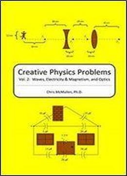 Creative Physics Problems: Waves, Electricity & Magnetism