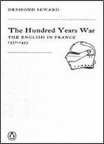 Desmond Seward - The Hundred Years War: The English In France