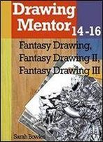 Drawing Mentor 14-16, Fantasy Drawing I-Iii