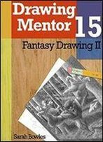 Drawing Mentor 15, Fantasy Drawing Ii