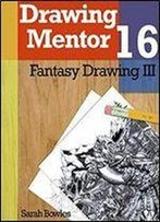 Drawing Mentor 16, Fantasy Drawing Iii