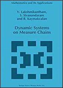 Dynamic Systems On Measure Chains (mathematics And Its Applications)