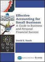 Effective Accounting For Small Businesses : A Guide To Business And Personal Financial Success