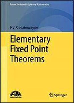 Elementary Fixed Point Theorems (forum For Interdisciplinary Mathematics)
