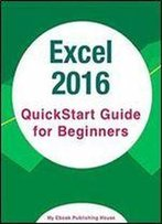 Excel 2016: Quickstart Guide For Beginners