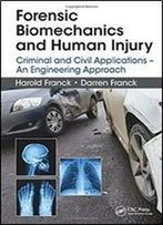 Forensic Biomechanics And Human Injury: Criminal And Civil Applications - An Engineering Approach