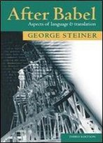 George Steiner - After Babel: Aspects Of Language And Translation