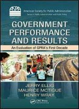 Government Performance And Results: An Evaluation Of Gpra's First Decade