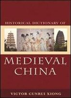 Historical Dictionary Of Medieval China