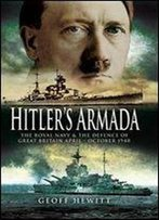 Hitler's Armada: The Royal Navy And The Defence Of Great Britain April - October 1940