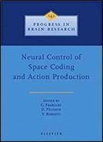 Neural Control Of Space Coding And Action Production, Volume 142 (Progress In Brain Research)