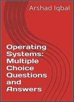 Operating Systems: Multiple Choice Questions And Answers